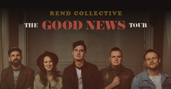 SOLD OUT Rend Collective - The Good News Tour